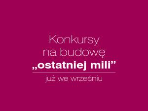 """Konkursy na budowę """"ostatniej mili"""" już we wrześniu"""