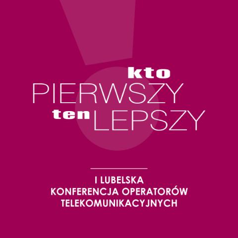 I Lubelska Konferencja Operatorów Telekomunikacyjnych