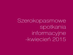 """""""Szerokopasmowe"""" spotkania informacyjne w kwietniu"""