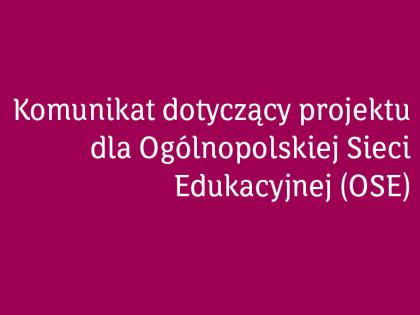 Komunikat dotyczący projektu dla Ogólnopolskiej Sieci Edukacyjnej (OSE)